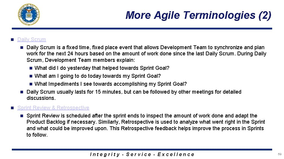 More Agile Terminologies (2) n Daily Scrum is a fixed time, fixed place event