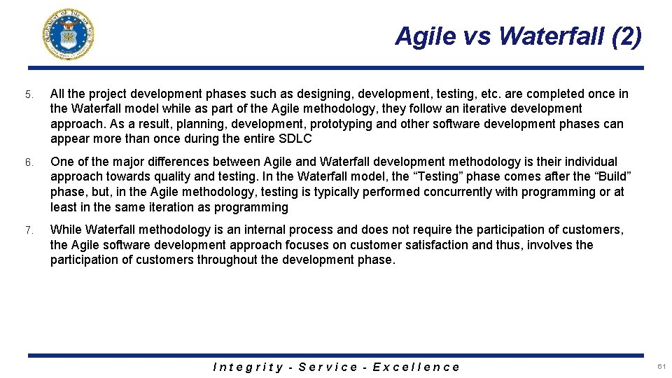 Agile vs Waterfall (2) 5. All the project development phases such as designing, development,