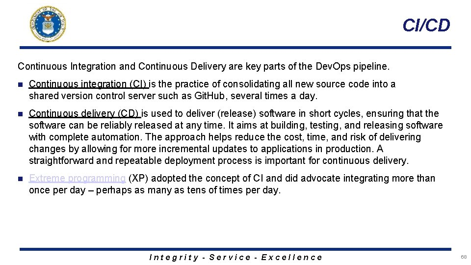 CI/CD Continuous Integration and Continuous Delivery are key parts of the Dev. Ops pipeline.