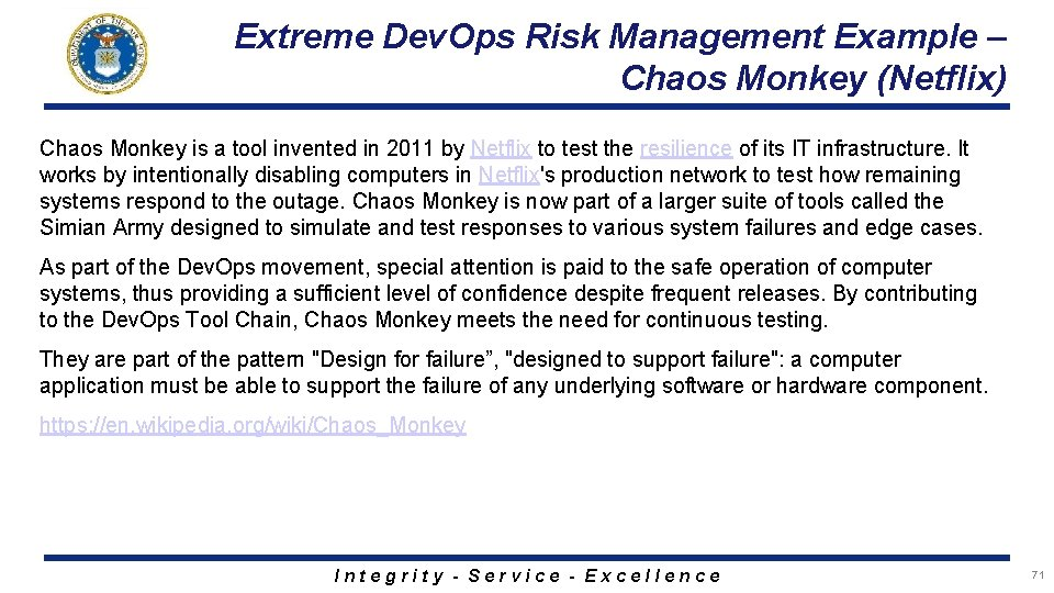Extreme Dev. Ops Risk Management Example – Chaos Monkey (Netflix) Chaos Monkey is a