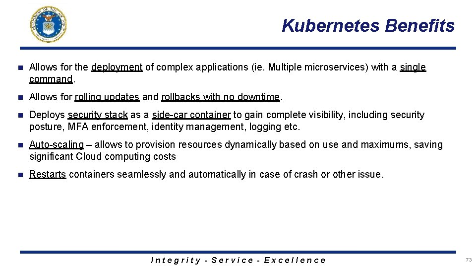 Kubernetes Benefits n Allows for the deployment of complex applications (ie. Multiple microservices) with