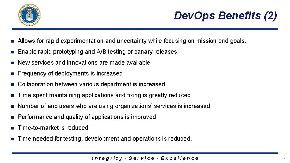 Dev. Ops Benefits (2) n Allows for rapid experimentation and uncertainty while focusing on