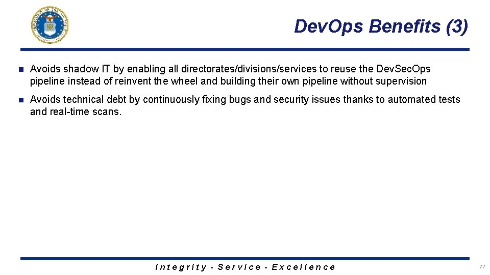 Dev. Ops Benefits (3) n Avoids shadow IT by enabling all directorates/divisions/services to reuse