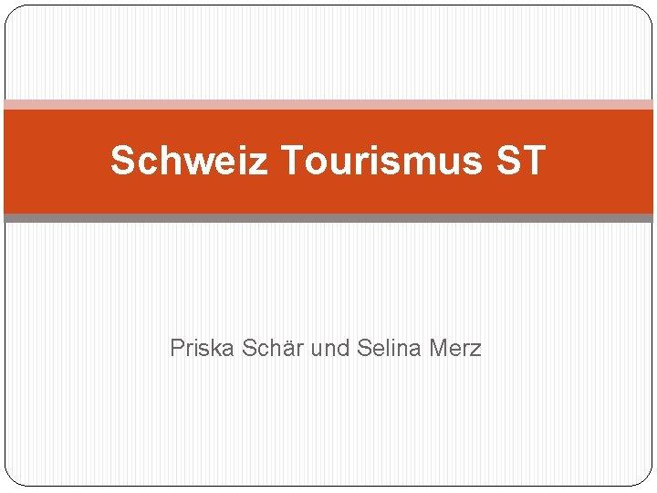 Schweiz Tourismus ST Priska Schär und Selina Merz