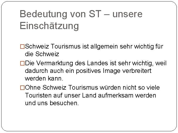 Bedeutung von ST – unsere Einschätzung �Schweiz Tourismus ist allgemein sehr wichtig für die