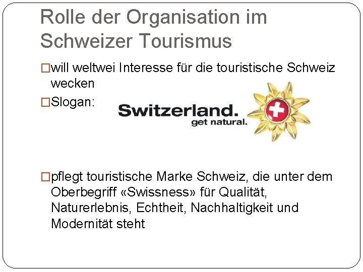 Rolle der Organisation im Schweizer Tourismus �will weltwei Interesse für die touristische Schweiz wecken