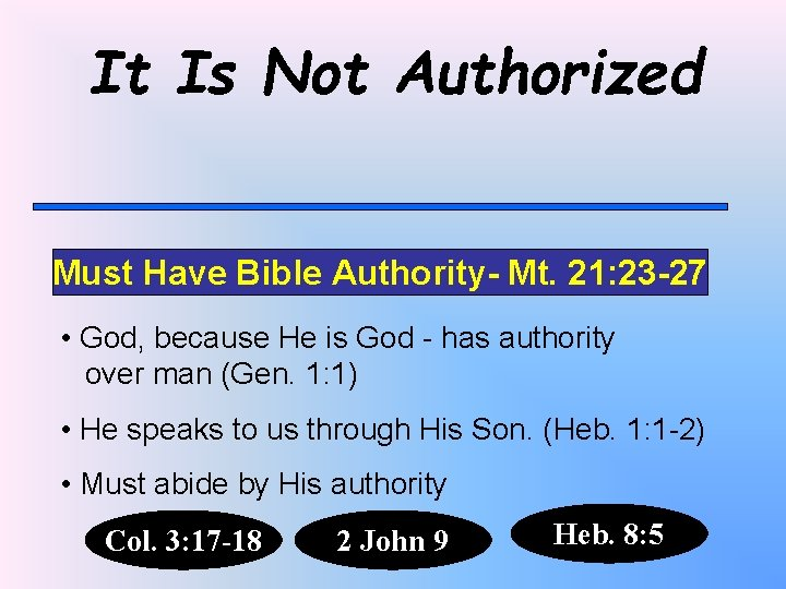 It Is Not Authorized Must Have Bible Authority- Mt. 21: 23 -27 • God,