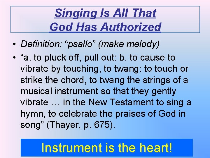 """Singing Is All That God Has Authorized • Definition: """"psallo"""" (make melody) • """"a."""