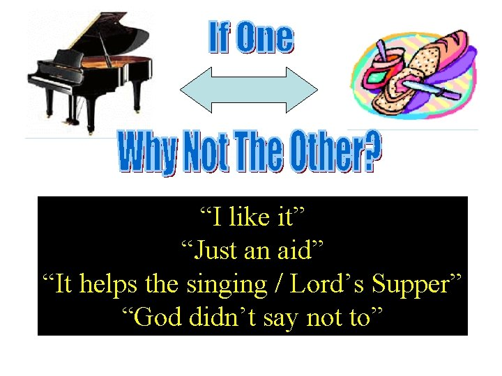 """""""I like it"""" """"Just an aid"""" """"It helps the singing / Lord's Supper"""" """"God"""