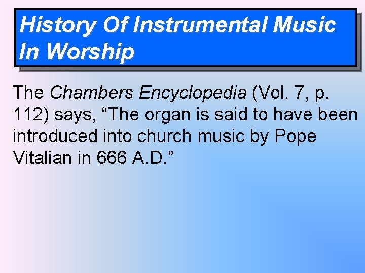 History Of Instrumental Music In Worship The Chambers Encyclopedia (Vol. 7, p. 112) says,