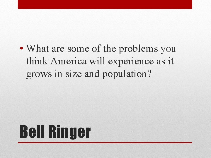 • What are some of the problems you think America will experience as