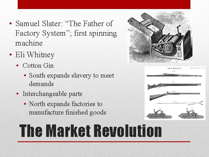 """• Samuel Slater: """"The Father of Factory System""""; first spinning machine • Eli"""