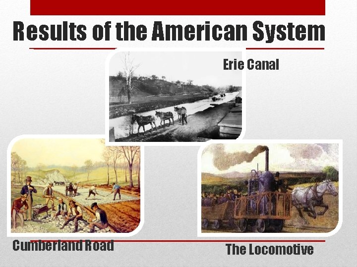 Results of the American System Erie Canal Cumberland Road The Locomotive