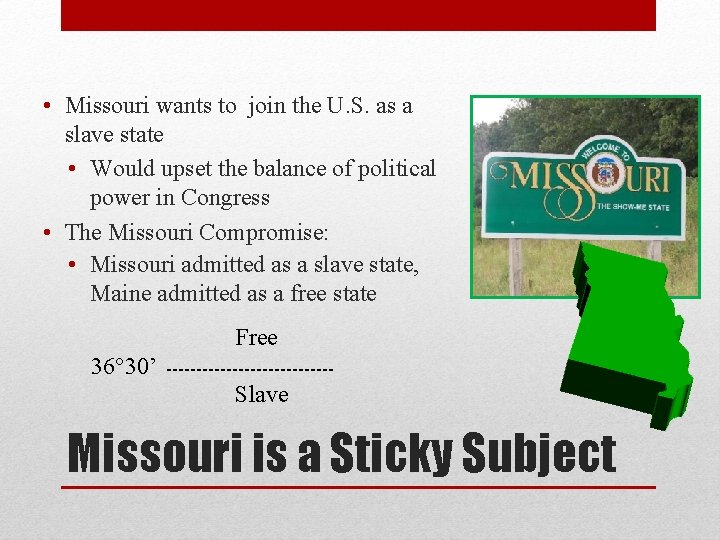 • Missouri wants to join the U. S. as a slave state •