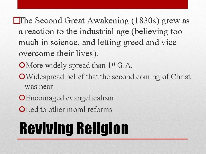 �The Second Great Awakening (1830 s) grew as a reaction to the industrial age