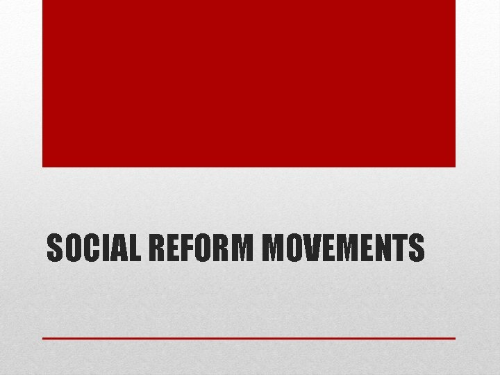 SOCIAL REFORM MOVEMENTS