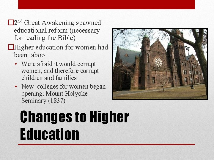 � 2 nd Great Awakening spawned educational reform (necessary for reading the Bible) �Higher