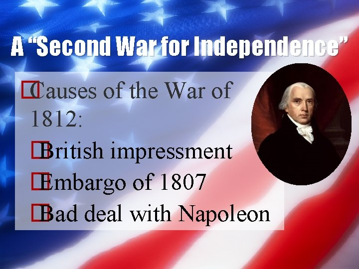 """A """"Second War for Independence"""" � Causes of the War of 1812: � British"""