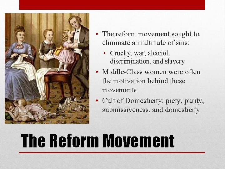 • The reform movement sought to eliminate a multitude of sins: • Cruelty,