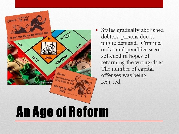• States gradually abolished debtors' prisons due to public demand. Criminal codes and