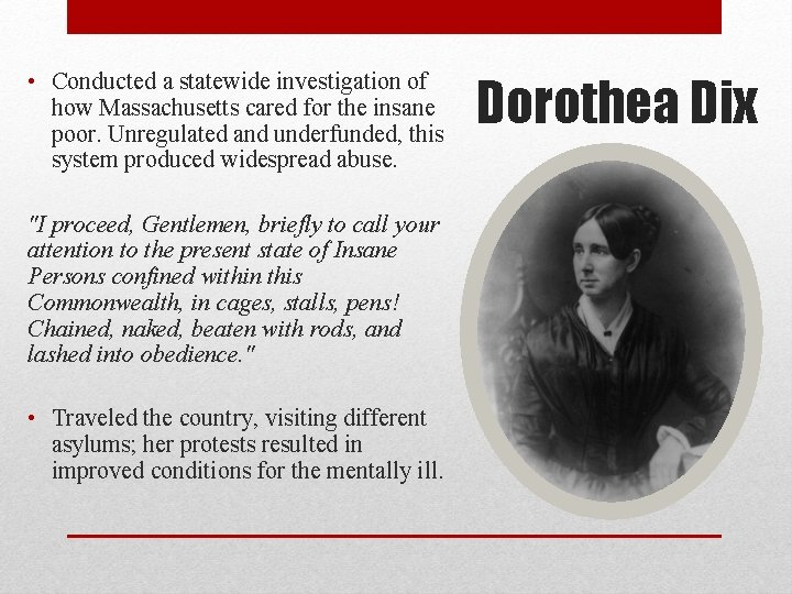 • Conducted a statewide investigation of how Massachusetts cared for the insane poor.