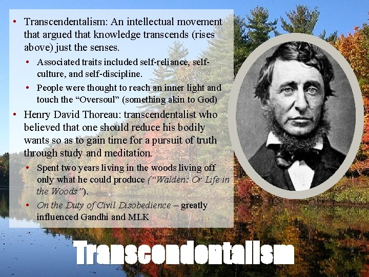 • Transcendentalism: An intellectual movement that argued that knowledge transcends (rises above) just