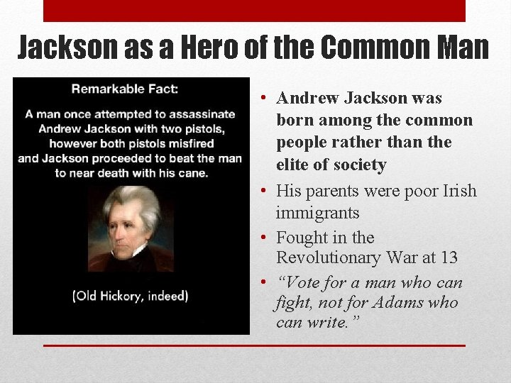 Jackson as a Hero of the Common Man • Andrew Jackson was born among