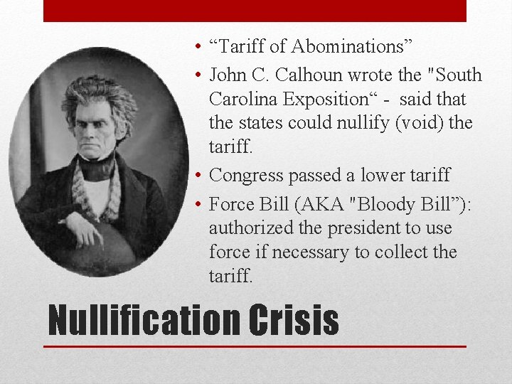 "• ""Tariff of Abominations"" • John C. Calhoun wrote the ""South Carolina Exposition"""