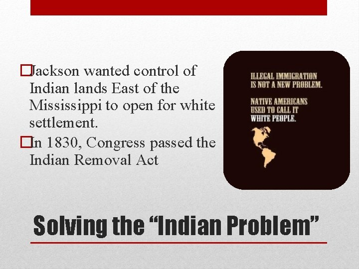 �Jackson wanted control of Indian lands East of the Mississippi to open for white