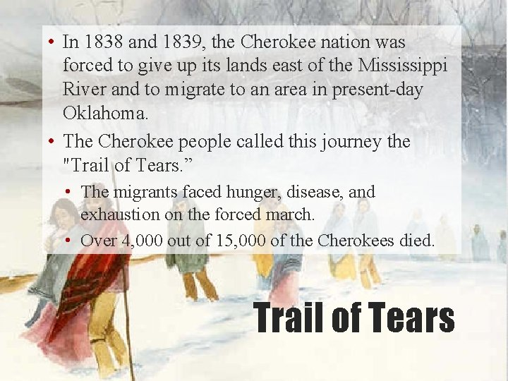 • In 1838 and 1839, the Cherokee nation was forced to give up