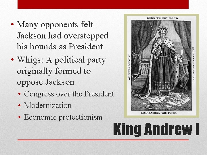 • Many opponents felt Jackson had overstepped his bounds as President • Whigs: