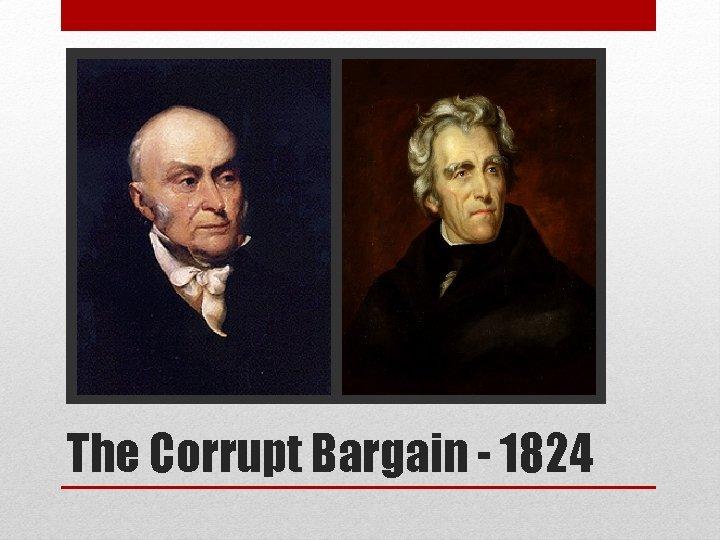 The Corrupt Bargain - 1824