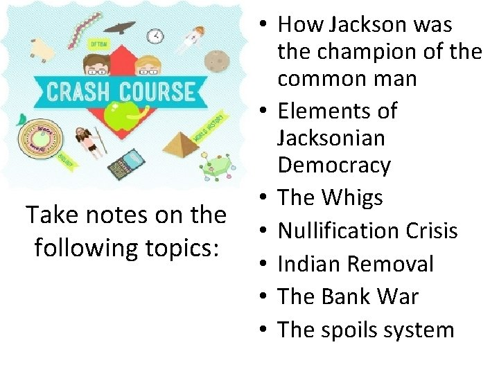 Take notes on the following topics: • How Jackson was the champion of the