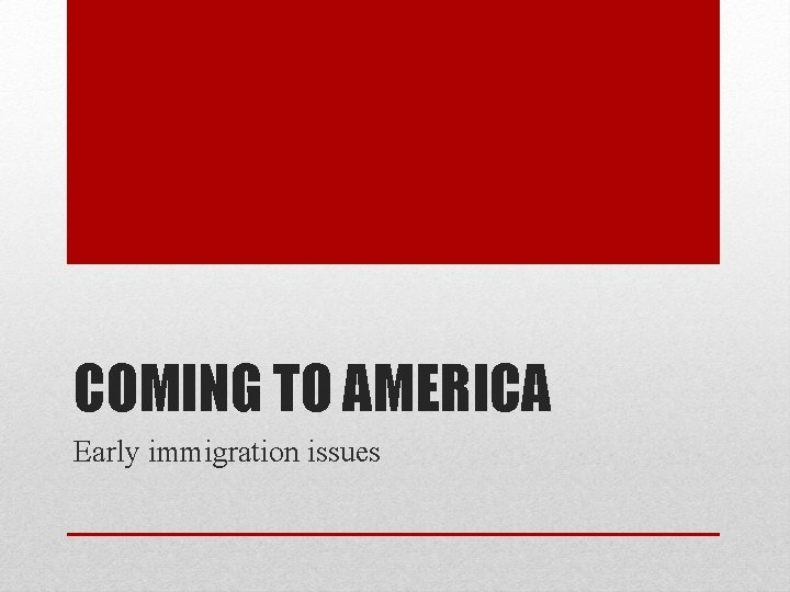 COMING TO AMERICA Early immigration issues