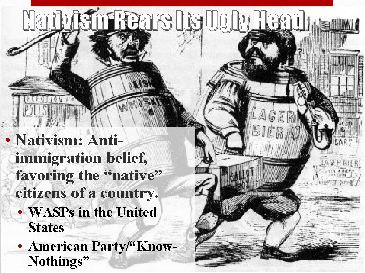 """Nativism Rears Its Ugly Head • Nativism: Antiimmigration belief, favoring the """"native"""" citizens of"""