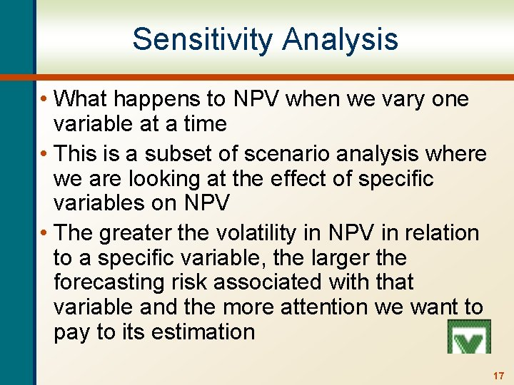 Sensitivity Analysis • What happens to NPV when we vary one variable at a