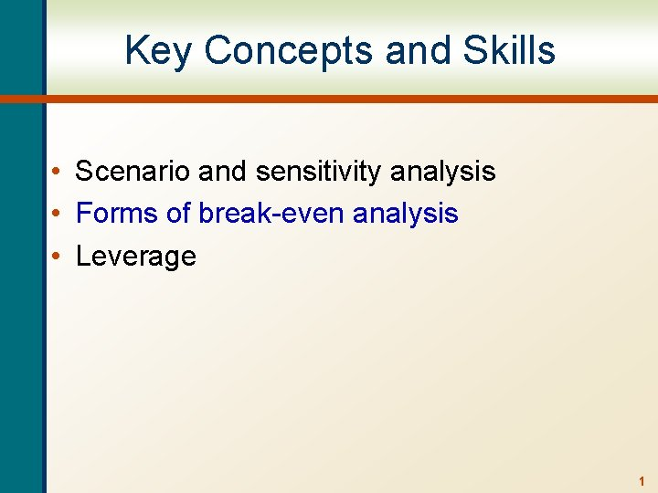 Key Concepts and Skills • Scenario and sensitivity analysis • Forms of break-even analysis