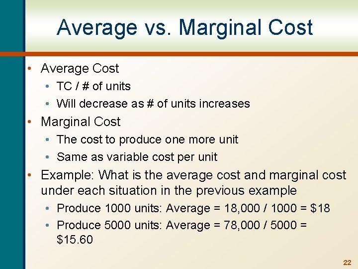 Average vs. Marginal Cost • Average Cost • TC / # of units •