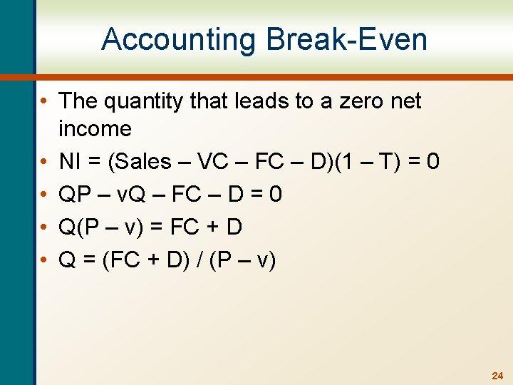 Accounting Break-Even • The quantity that leads to a zero net income • NI