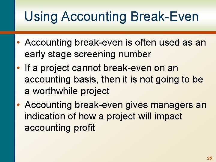 Using Accounting Break-Even • Accounting break-even is often used as an early stage screening