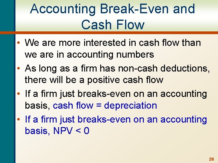 Accounting Break-Even and Cash Flow • We are more interested in cash flow than