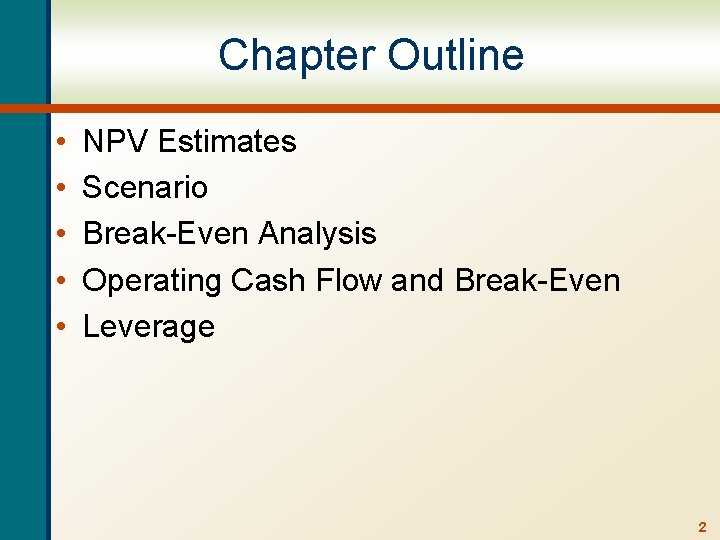 Chapter Outline • • • NPV Estimates Scenario Break-Even Analysis Operating Cash Flow and
