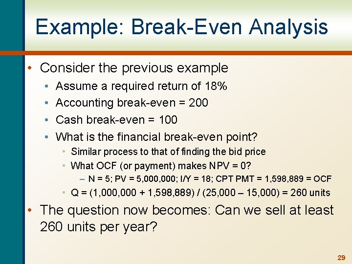 Example: Break-Even Analysis • Consider the previous example • • Assume a required return
