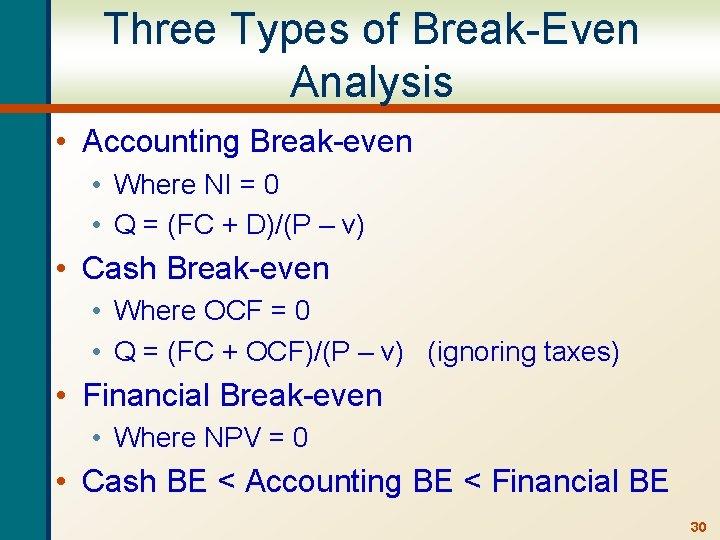 Three Types of Break-Even Analysis • Accounting Break-even • Where NI = 0 •