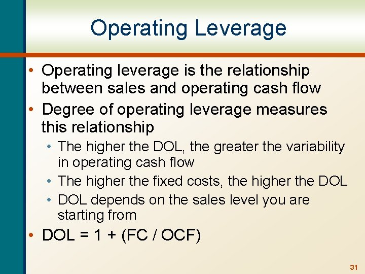 Operating Leverage • Operating leverage is the relationship between sales and operating cash flow