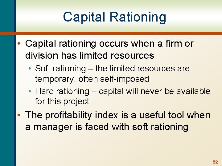 Capital Rationing • Capital rationing occurs when a firm or division has limited resources