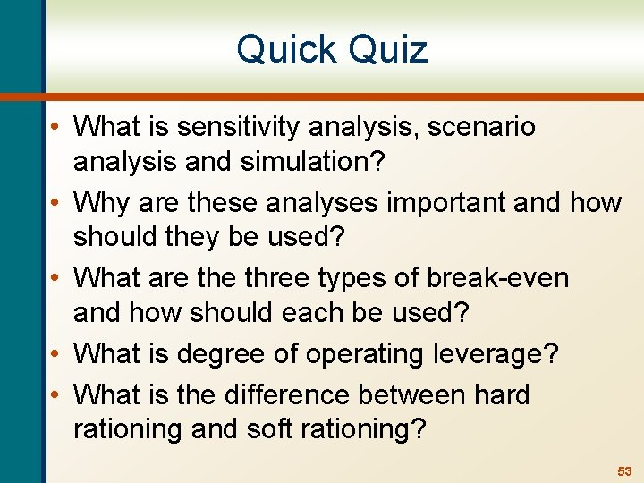 Quick Quiz • What is sensitivity analysis, scenario analysis and simulation? • Why are