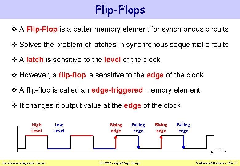 Flip-Flops v A Flip-Flop is a better memory element for synchronous circuits v Solves