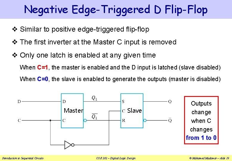 Negative Edge-Triggered D Flip-Flop v Similar to positive edge-triggered flip-flop v The first inverter