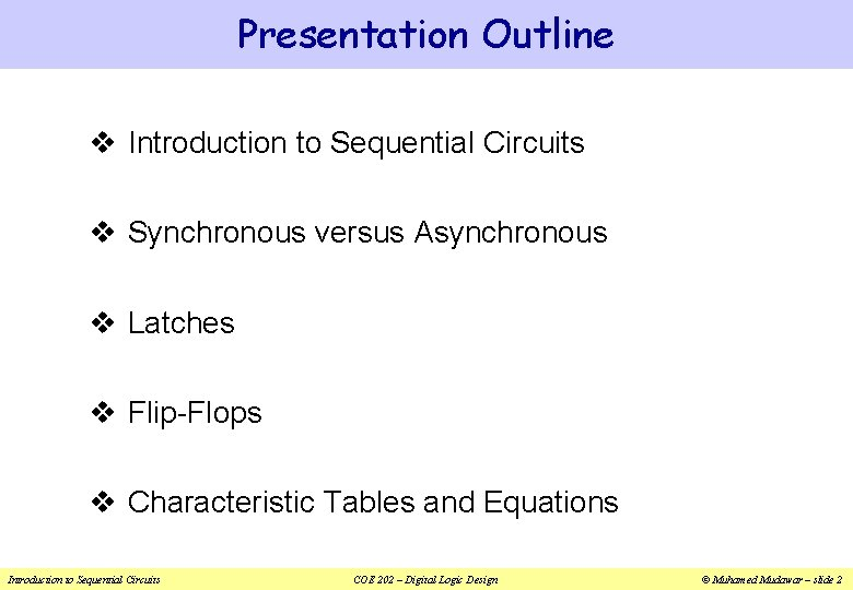 Presentation Outline v Introduction to Sequential Circuits v Synchronous versus Asynchronous v Latches v